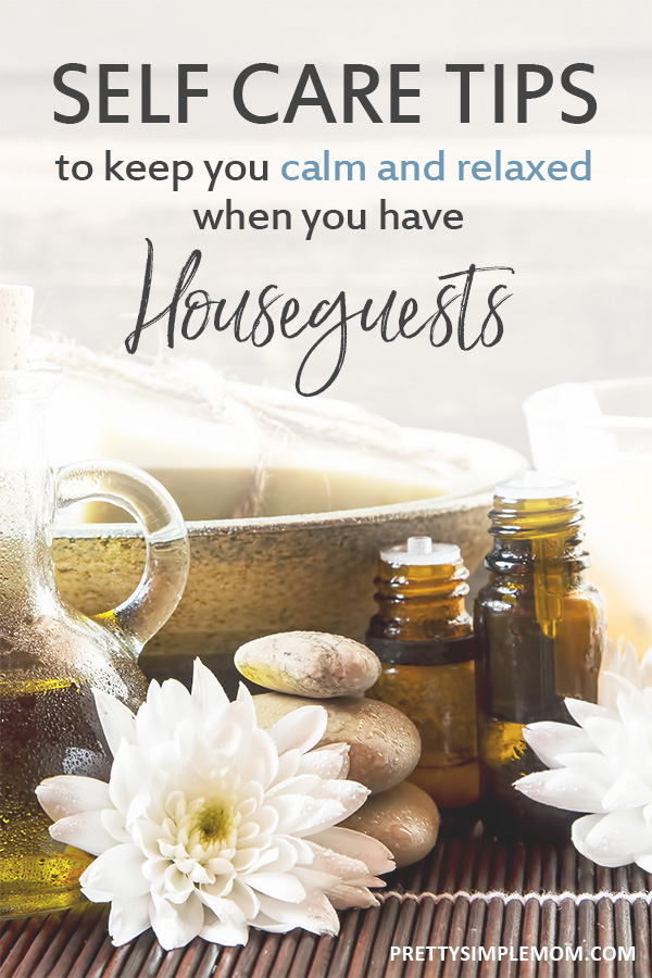 Self care tips to keep you cal and relaxed when you have houseguests