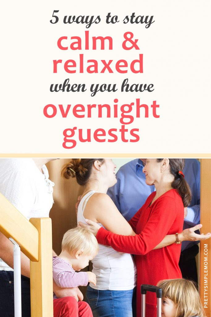 5 Ways to Stay Calm and Relaxed When You Have Overnight Guests